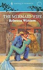 The Mermaid Wife by Rebecca Winters