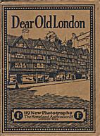 Dear Old London - 119 New Photographs by…