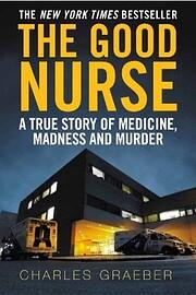 The Good Nurse: A True Story of Medicine,…