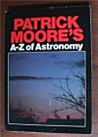 The A-Z of astronomy by Patrick Moore