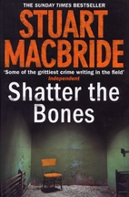 Shatter the Bones by Stuart MacBride