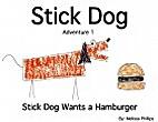 Stick Dog Wants a Hamburger by Tom Watson