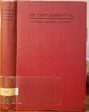HE THAT IS SPIRITUAL by Lewis Sperry Chafer…