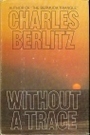 WITHOUT A TRACE. - Charles. Berlitz