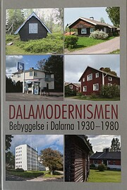 Dalamodernismen : bebyggelse i Dalarna…