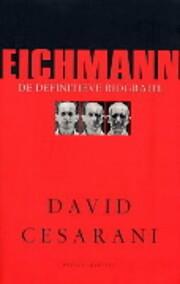 Eichmann : de definitieve biografie af David…