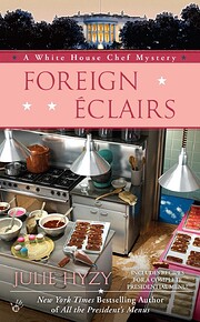 Foreign Éclairs (A White House Chef…