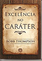 Excelência no Caráter by Robb Thompson