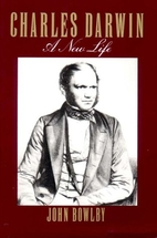 Charles Darwin: A New Life by John Bowlby