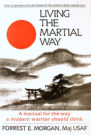 Living the martial way : a manual for the…
