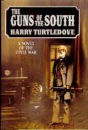 The guns of the South : a novel of the Civil…