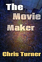 The Movie Maker by Chris Turner