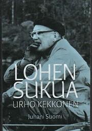 Lohen sukua : Urho Kekkonen : poliitikko ja…