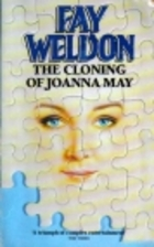 The Cloning of Joanna May by Fay Weldon