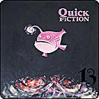 Quick Fiction 13