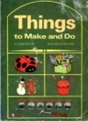 Things to Make and Do. – tekijä: Linda.…