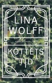 Köttets tid – tekijä: Lina Wolff