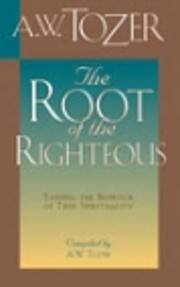 Root of the Righteous de A. W. Tozer