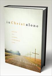 In Christ Alone: Living the Gospel Centered…