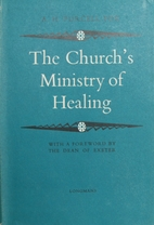 The church's ministry of healing by Alfred…