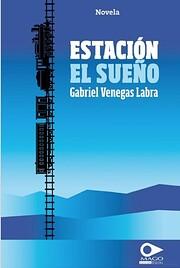 Estacion El Sueño de Gabriel Venegas Labra