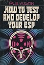 How to Test and Develop Your E.S.P. - Paul Huson