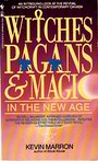 WITCHES PAGANS AND MAGIC In the New Age - Kevin Marron