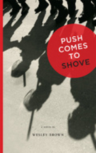 Push Comes to Shove by Wesley Brown