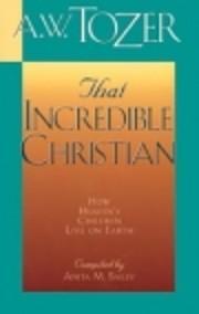 That Incredible Christian de A. W. Tozer