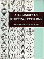 A Treasury of Knitting Patterns by Barbara G. Walker ...