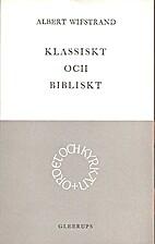 Klassiskt och bibliskt by Albert Wifstrand