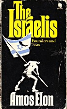 The Israelis; founders and sons by Amos Elon
