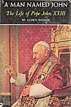 A Man Named John: The Life of Pope John…