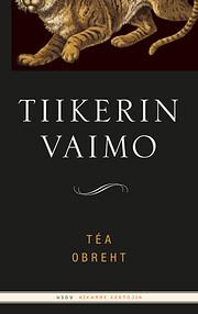 Tiikerin vaimo av Tâea Obreht