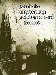 Amsterdam gefotografeerd 1860-1905 de Jacob…