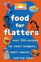 Food for Flatters: Over 200 Recipes for…