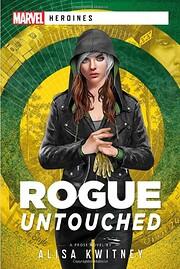 Rogue: Untouched: A Marvel Heroines Novel de…