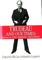 Trudeau and our times, Volume 2 : The heroic…