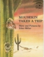 Mousekin Takes a Trip by Edna Miller
