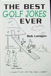 The Best Golf Jokes Ever de Bob Lonigan