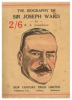 The remarkable life story of Sir Joseph Ward…