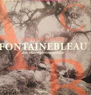 Fontainebleau: Lettres de la foret :…