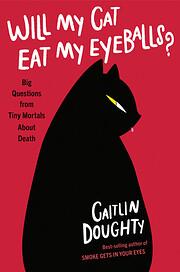 Will My Cat Eat My Eyeballs?: Big Questions…