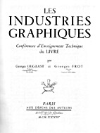 Les industries graphiques. by G. Degaast et…
