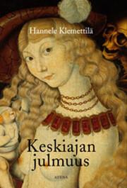 Keskiajan julmuus de Hannele Klemettilä