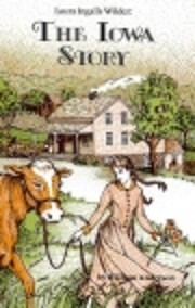 Laura Ingalls Wilder: The Iowa Story by…