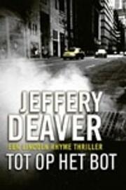 Tot op het bot – tekijä: Jeffery Deaver