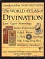 The World Atlas of Divination: The Systems, Where They Orginate, How They Work - Consulant Ed. John Matthews