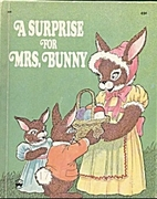 A Surprise for Mrs. Bunny by Charlotte…