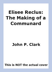 Elisee Reclus: The Making of a Communard by…
